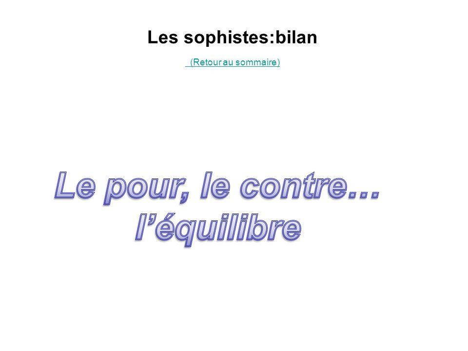 Les sophistes:bilan (Retour au sommaire) (Retour au sommaire)