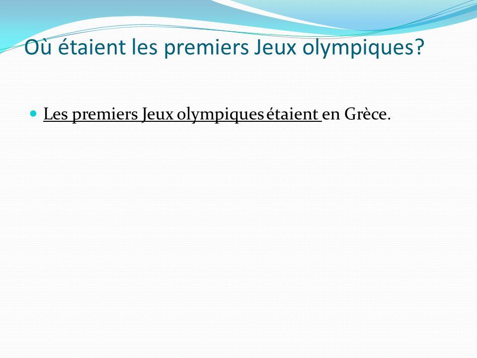 Où étaient les premiers Jeux olympiques? Les premiers Jeux olympiques étaient en Grèce.