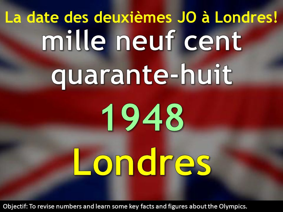 La date des deuxièmes JO à Londres! Objectif: To revise numbers and learn some key facts and figures about the Olympics.