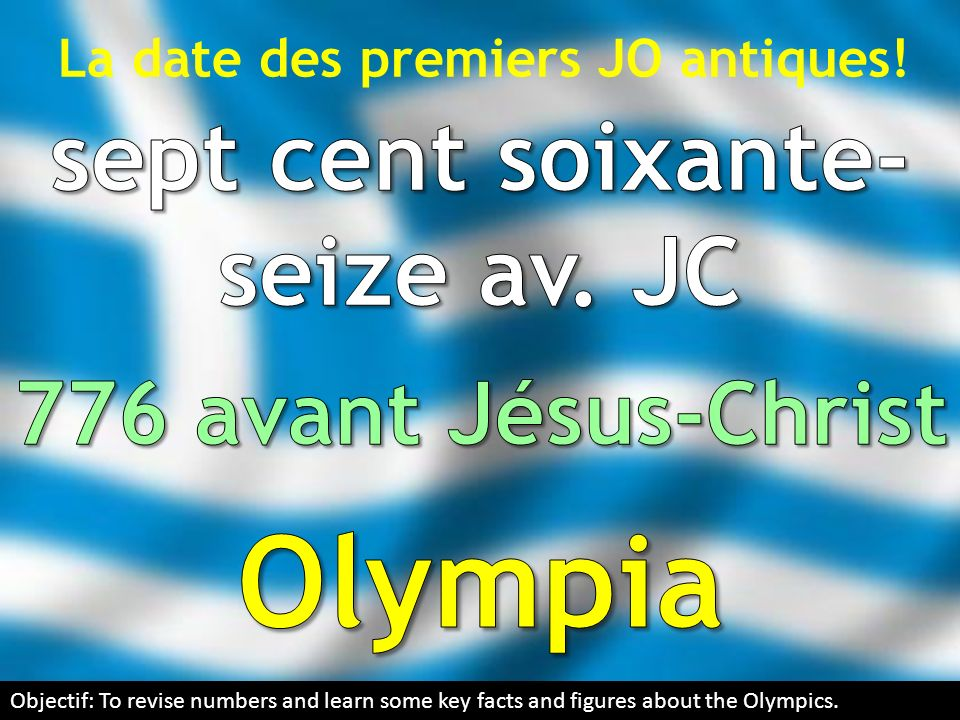 La date des premiers JO antiques! Objectif: To revise numbers and learn some key facts and figures about the Olympics.