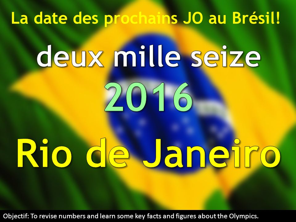 La date des prochains JO au Brésil! Objectif: To revise numbers and learn some key facts and figures about the Olympics.