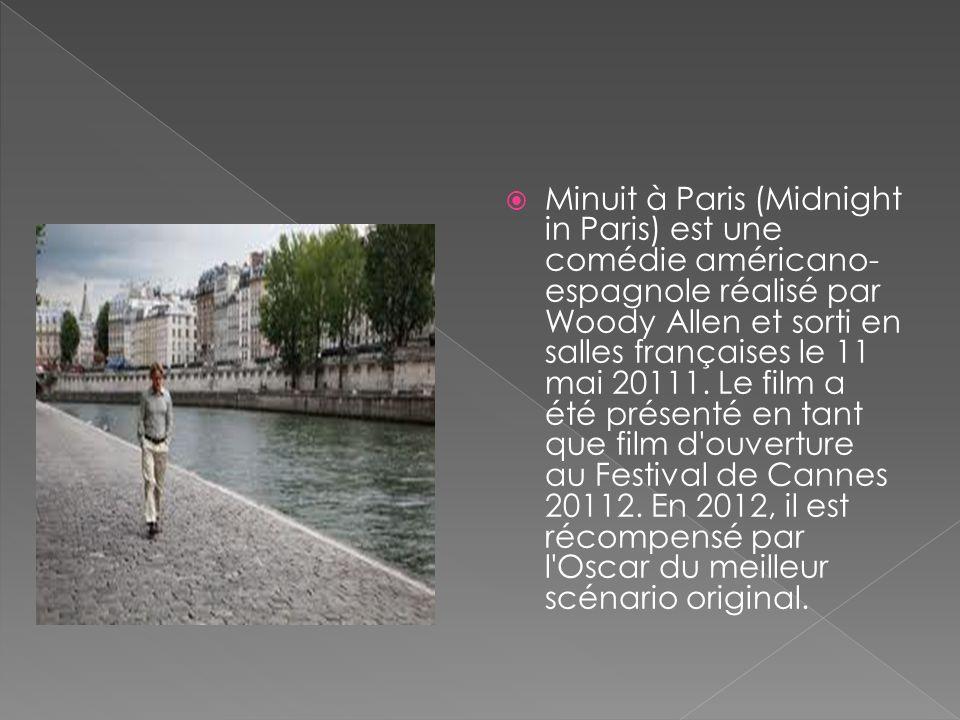 Minuit à Paris (Midnight in Paris) est une comédie américano- espagnole réalisé par Woody Allen et sorti en salles françaises le 11 mai 20111.