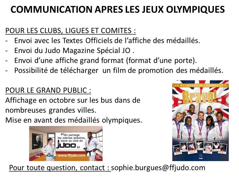 COMMUNICATION APRES LES JEUX OLYMPIQUES POUR LES CLUBS, LIGUES ET COMITES : -Envoi avec les Textes Officiels de laffiche des médaillés. -Envoi du Judo