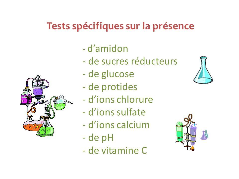 Tests spécifiques sur la présence - damidon - de sucres réducteurs - de glucose - de protides - dions chlorure - dions sulfate - dions calcium - de pH - de vitamine C