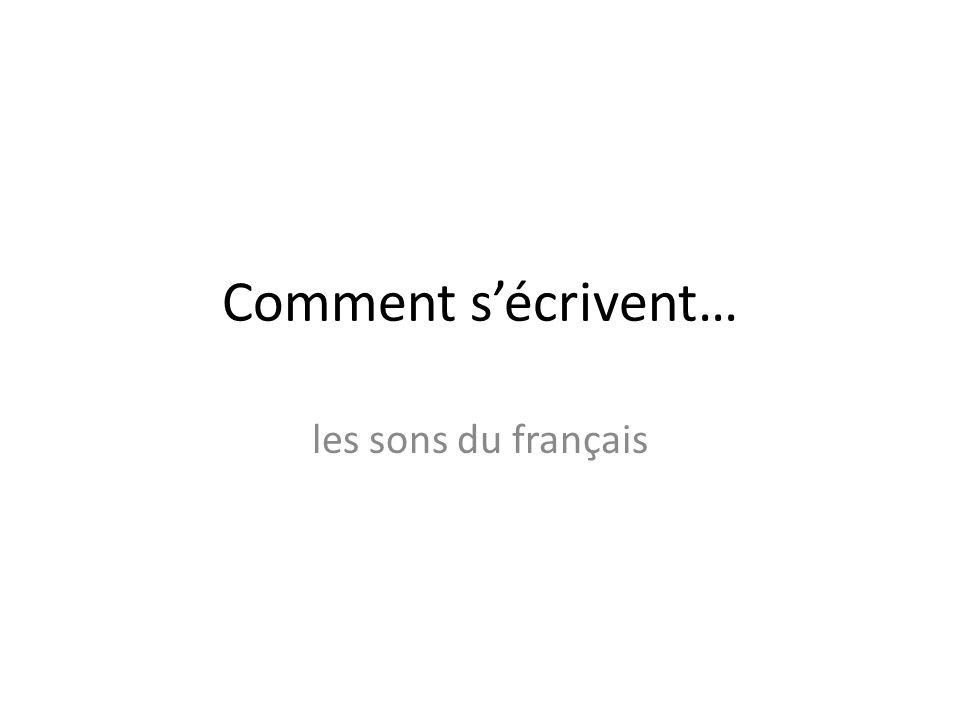 Comment sécrivent… les sons du français