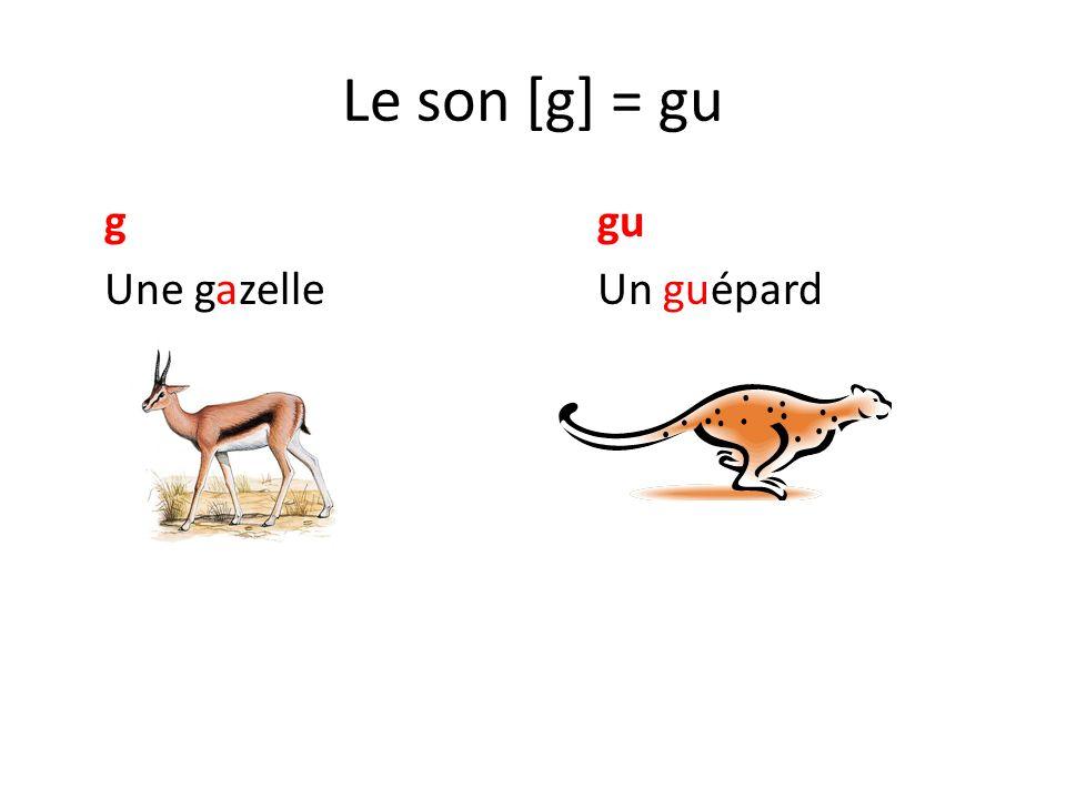 Le son [g] = gu ggu Une gazelleUn guépard