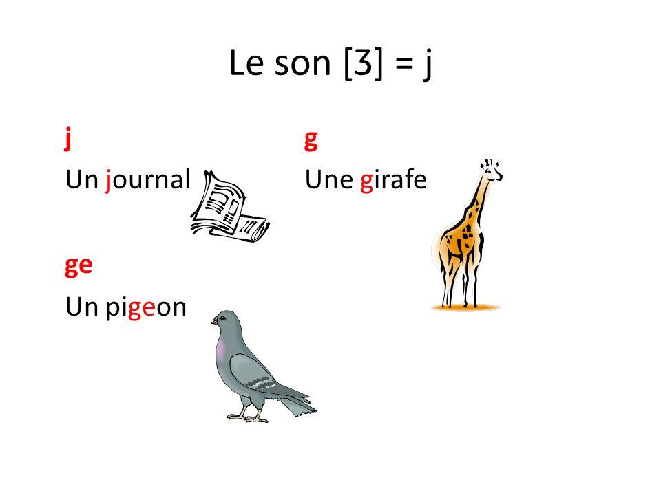 Le son [Ʒ] = j jg Un journalUne girafe ge Un pigeon