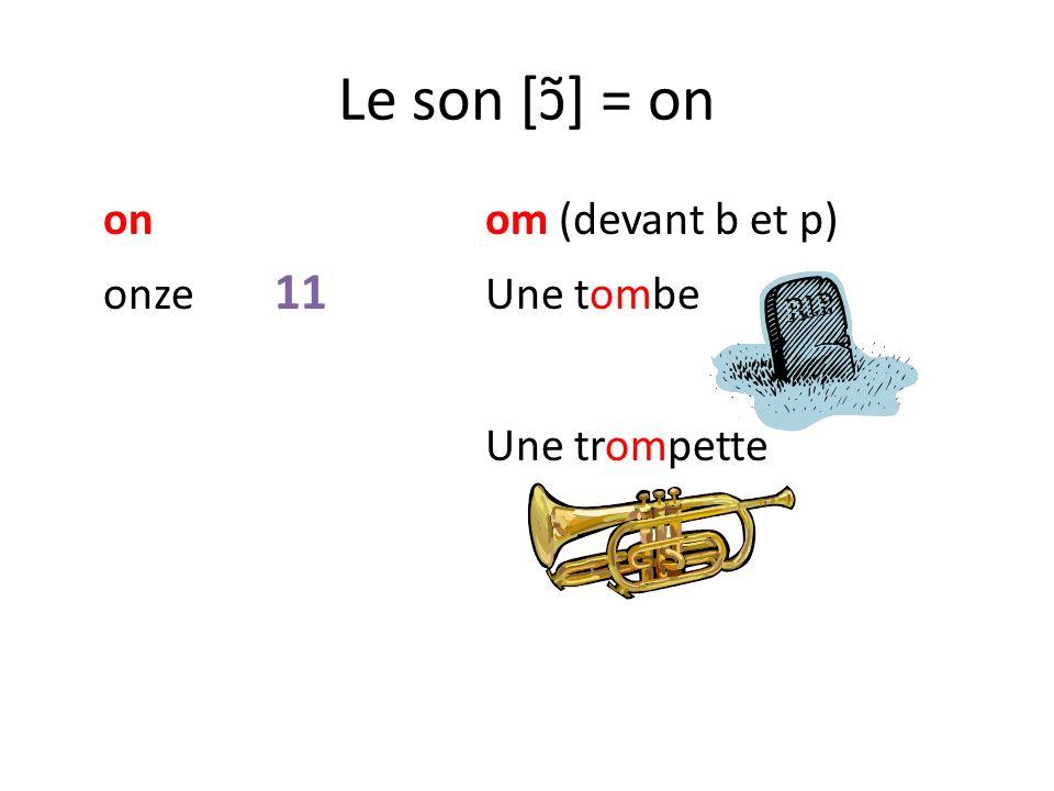 Le son [ɔ͂] = on onom (devant b et p) onze 11 Une tombe Une trompette