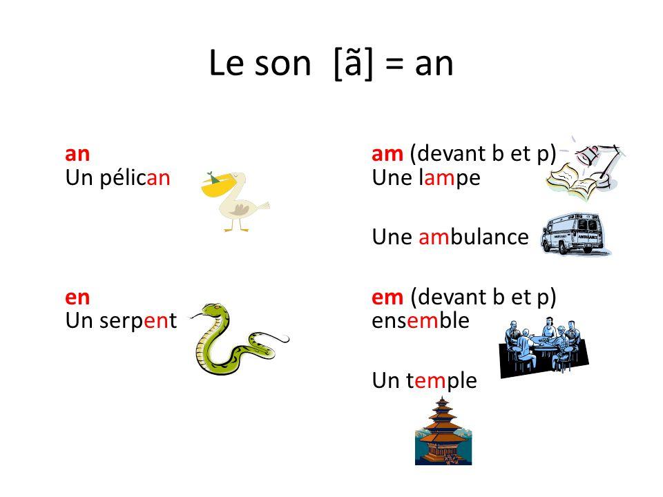 Le son [ã] = an anam (devant b et p) Un pélican Une lampe Une ambulance enem (devant b et p) Un serpentensemble Un temple