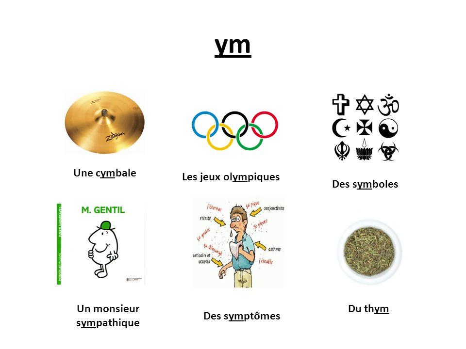 ym Une cymbale Des symboles Les jeux olympiques Un monsieur sympathique Des symptômes Du thym