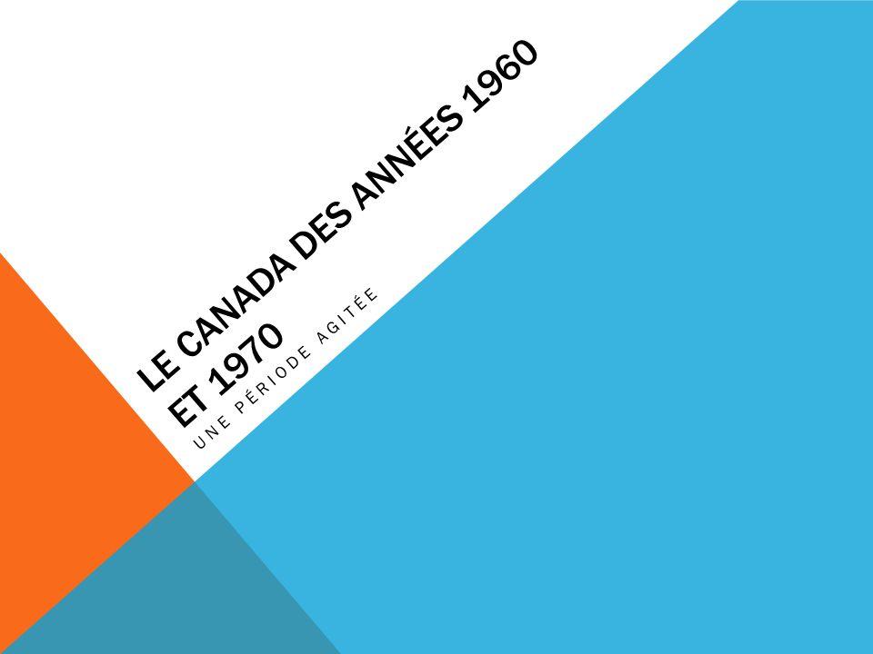 LE CANADA DES ANNÉES 1960 ET 1970 UNE PÉRIODE AGITÉE