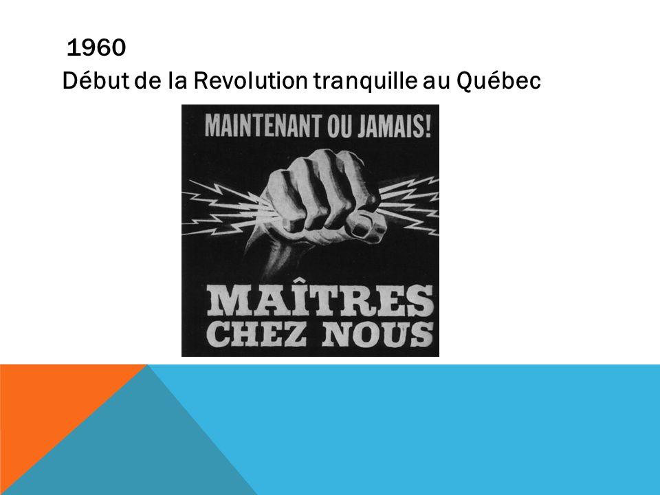 1960 Début de la Revolution tranquille au Québec