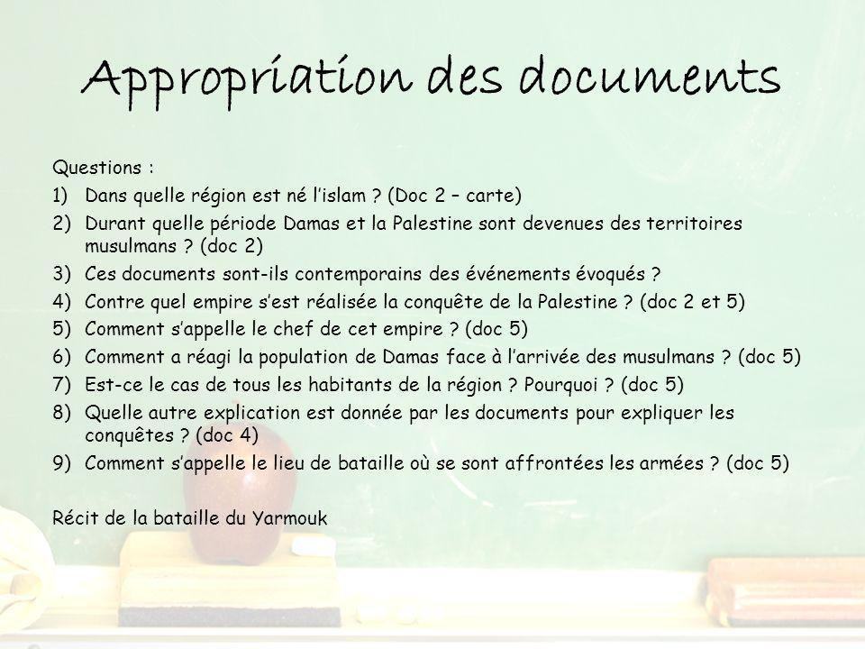 Appropriation des documents Questions : 1)Dans quelle région est né lislam ? (Doc 2 – carte) 2)Durant quelle période Damas et la Palestine sont devenu