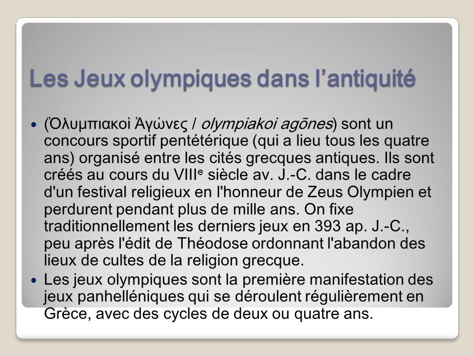 Les Jeux olympiques dans lantiquité ( λυμπιακο γώνες / olympiakoi agōnes) sont un concours sportif pentétérique (qui a lieu tous les quatre ans) organisé entre les cités grecques antiques.