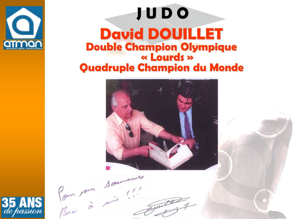 J U D O David DOUILLET Double Champion Olympique « Lourds » Quadruple Champion du Monde