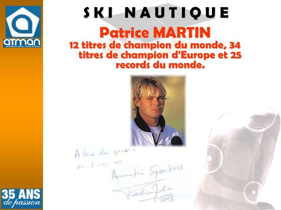 S K I N A U T I Q U E Patrice MARTIN 12 titres de champion du monde, 34 titres de champion d'Europe et 25 records du monde.