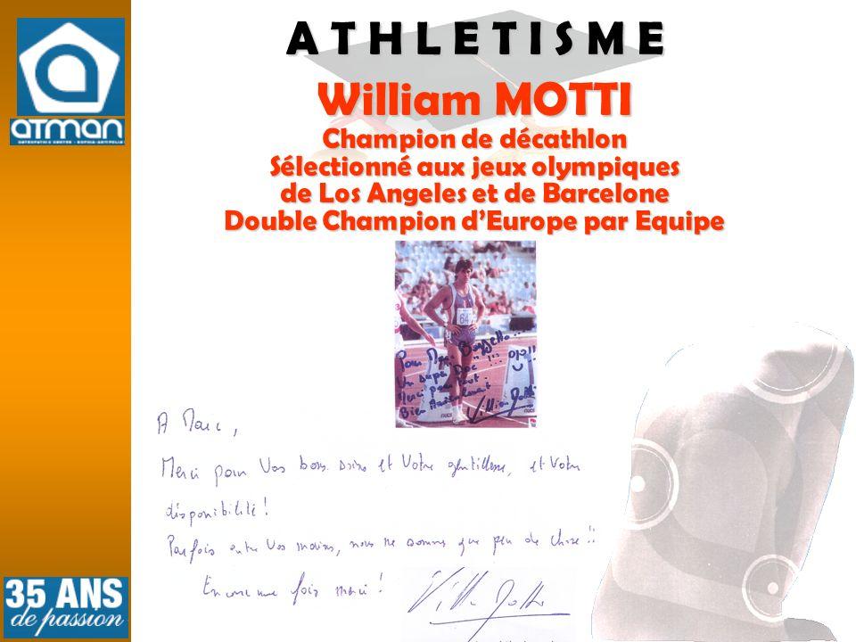 A T H L E T I S M E William MOTTI Champion de décathlon Sélectionné aux jeux olympiques de Los Angeles et de Barcelone Double Champion dEurope par Equ