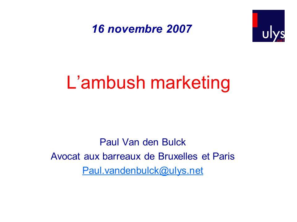 Lambush marketing 16 novembre 2007 Paul Van den Bulck Avocat aux barreaux de Bruxelles et Paris Paul.vandenbulck@ulys.net