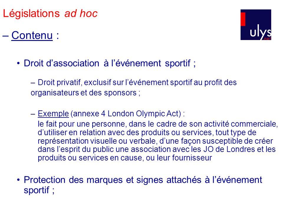 Législations ad hoc –Contenu : Droit dassociation à lévénement sportif ; –Droit privatif, exclusif sur lévénement sportif au profit des organisateurs