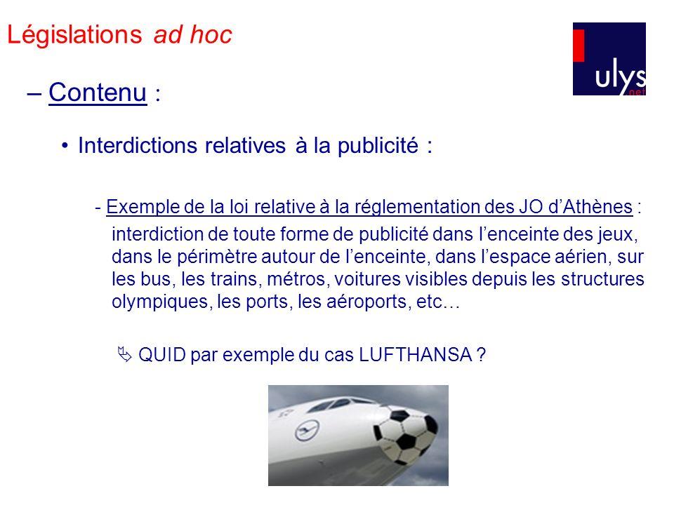 Législations ad hoc –Contenu : Interdictions relatives à la publicité : - Exemple de la loi relative à la réglementation des JO dAthènes : interdictio