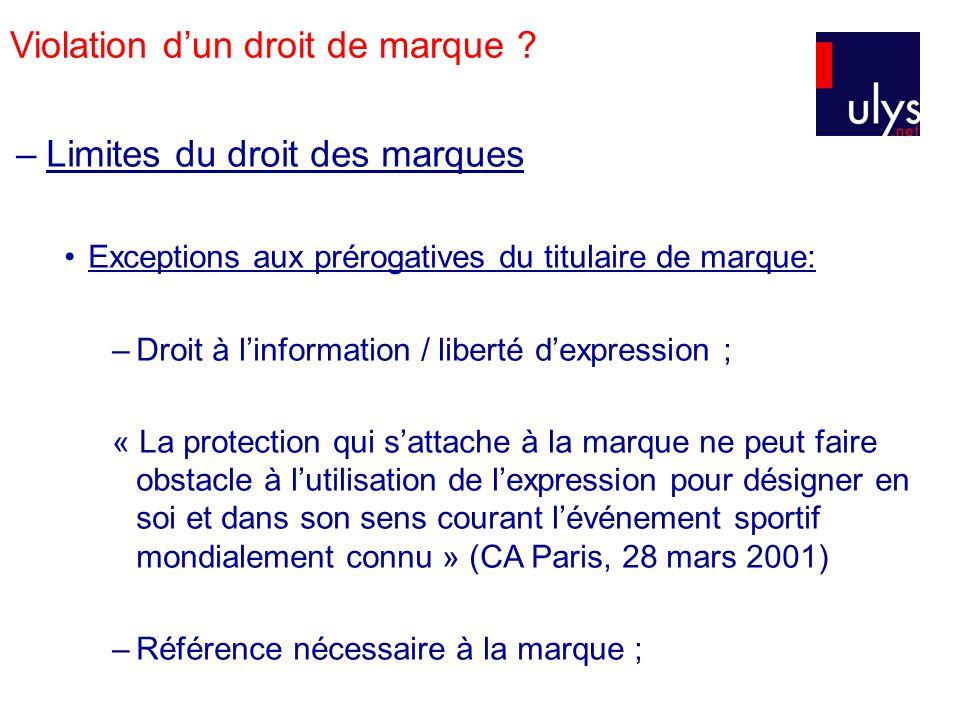 –Limites du droit des marques Exceptions aux prérogatives du titulaire de marque: –Droit à linformation / liberté dexpression ; « La protection qui sa