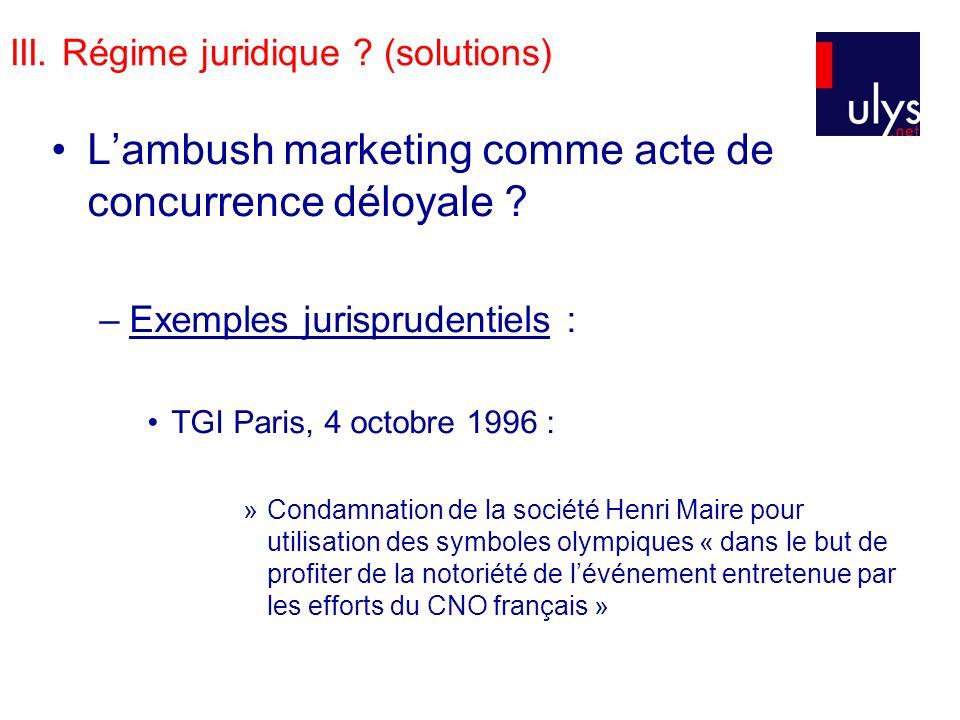 III. Régime juridique ? (solutions) Lambush marketing comme acte de concurrence déloyale ? –Exemples jurisprudentiels : TGI Paris, 4 octobre 1996 : »C