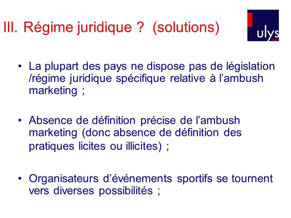 III. Régime juridique ? (solutions) La plupart des pays ne dispose pas de législation /régime juridique spécifique relative à lambush marketing ; Abse