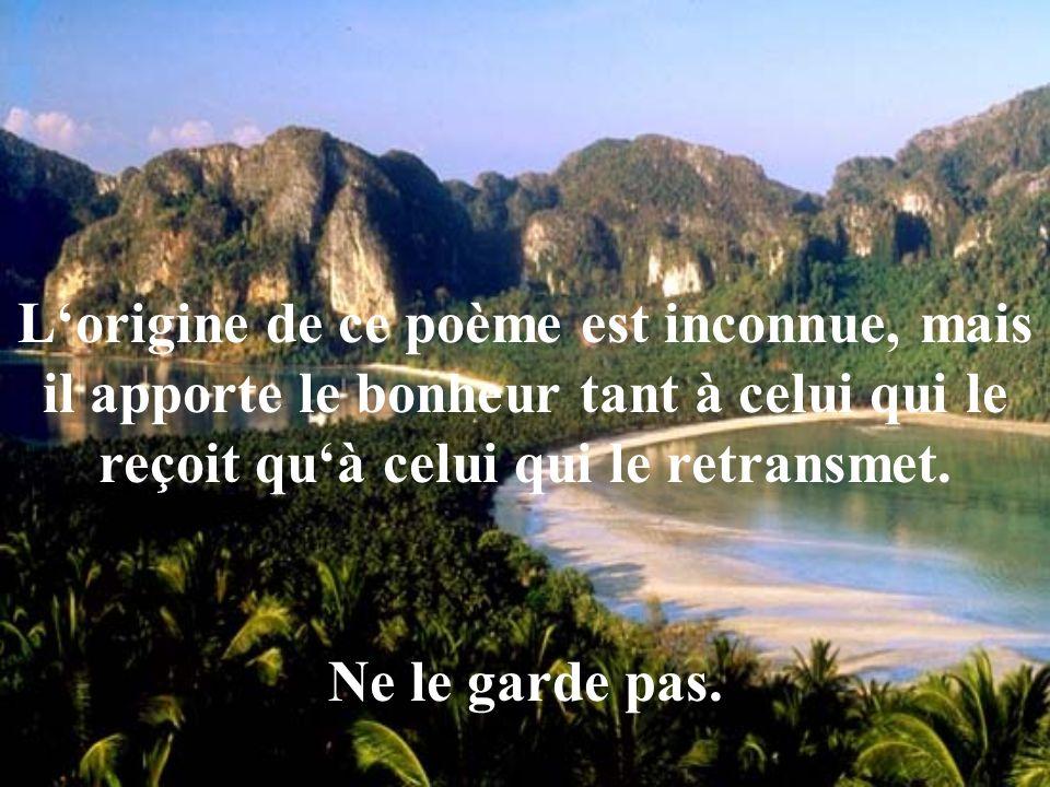 Lorigine de ce poème est inconnue, mais il apporte le bonheur tant à celui qui le reçoit quà celui qui le retransmet.
