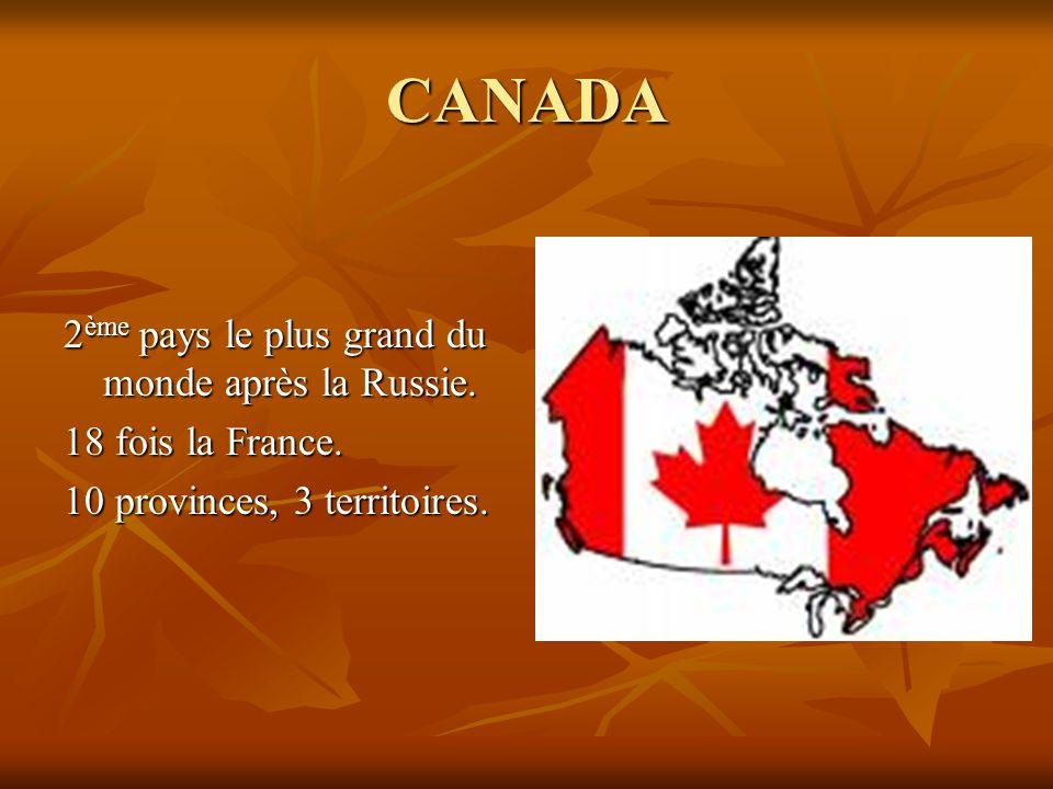 CANADA 2 ème pays le plus grand du monde après la Russie. 18 fois la France. 10 provinces, 3 territoires.
