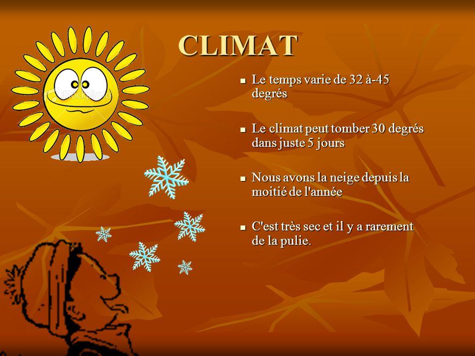 CLIMAT Le temps varie de 32 à-45 degrés Le temps varie de 32 à-45 degrés Le climat peut tomber 30 degrés dans juste 5 jours Le climat peut tomber 30 d