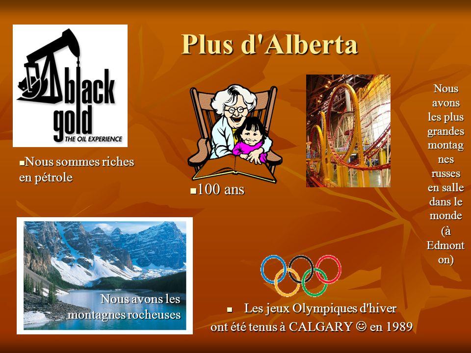 Plus d'Alberta Les jeux Olympiques d'hiver Les jeux Olympiques d'hiver ont été tenus à CALGARY en 1989 Nous avons les montagnes rocheuses Nous avons l