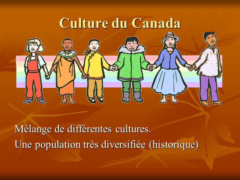 Culture du Canada Mélange de différentes cultures. Une population très diversifiée (historique)