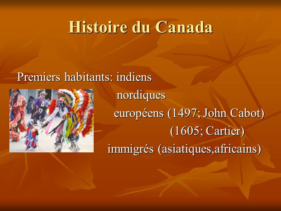 Histoire du Canada Premiers habitants: indiens nordiques nordiques européens (1497; John Cabot) européens (1497; John Cabot) (1605; Cartier) (1605; Ca