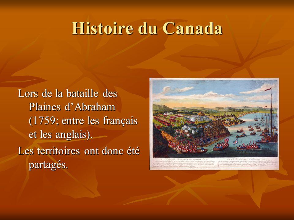 Histoire du Canada Lors de la bataille des Plaines dAbraham (1759; entre les français et les anglais). Les territoires ont donc été partagés.
