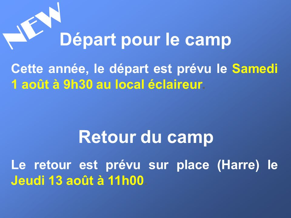 Départ pour le camp Cette année, le départ est prévu le Samedi 1 août à 9h30 au local éclaireur. NEW Retour du camp Le retour est prévu sur place (Har