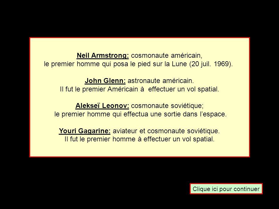 Qui est-ce ? John Glenn Neil Armstrong Youri GagarineAlekseï Leonov