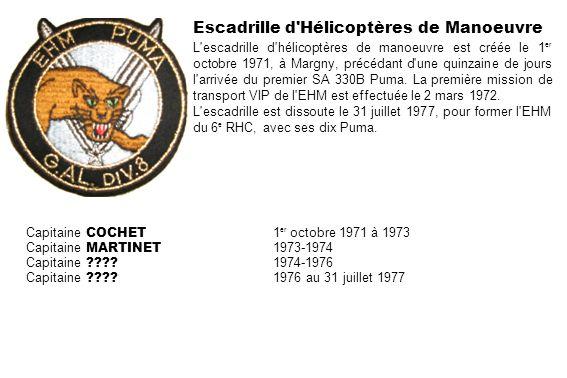 Escadrille d'Hélicoptères de Manoeuvre L'escadrille d'hélicoptères de manoeuvre est créée le 1 er octobre 1971, à Margny, précédant d'une quinzaine de