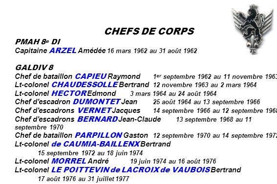 CHEFS DE CORPS PMAH 8 e DI Capitaine ARZEL Amédée 16 mars 1962 au 31 août 1962 GALDIV 8 Chef de bataillon CAPIEU Raymond 1 er septembre 1962 au 11 nov