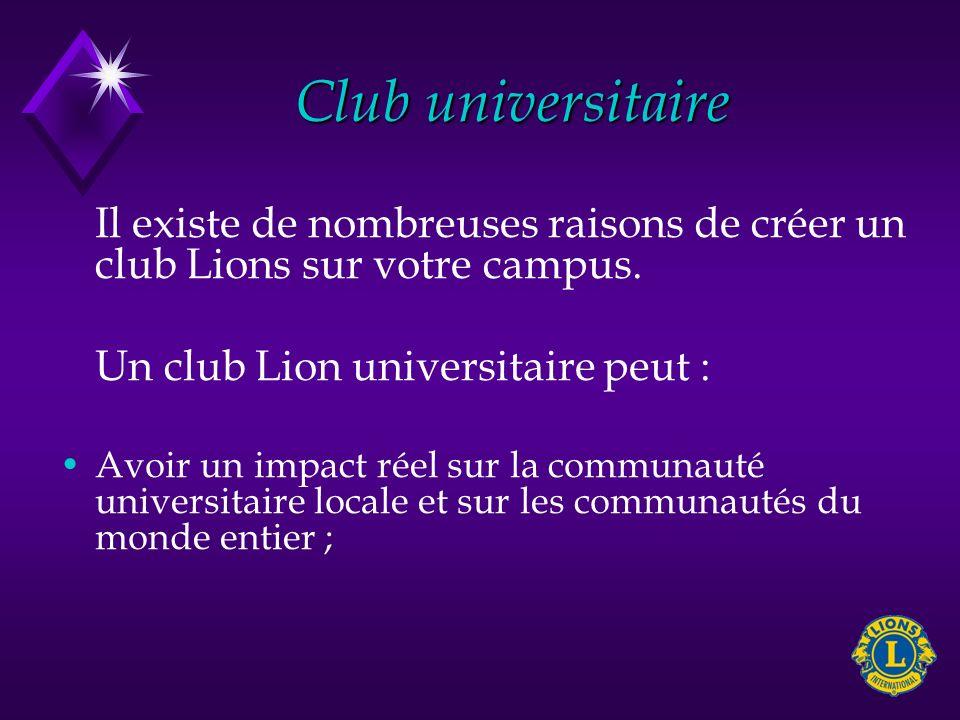 Club universitaire Il existe de nombreuses raisons de créer un club Lions sur votre campus. Un club Lion universitaire peut : Avoir un impact réel sur