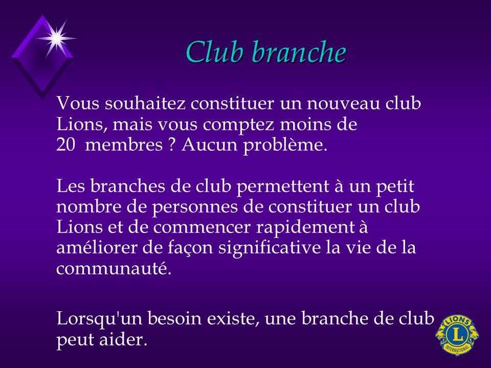 Club branche Vous souhaitez constituer un nouveau club Lions, mais vous comptez moins de 20 membres ? Aucun problème. Les branches de club permettent