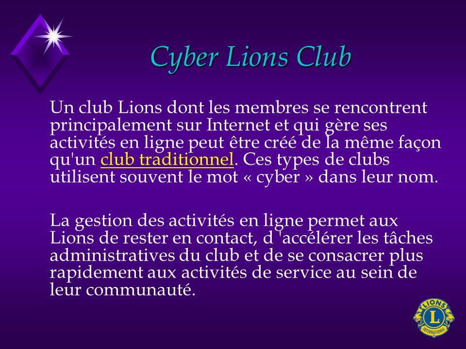 Cyber Lions Club Un club Lions dont les membres se rencontrent principalement sur Internet et qui gère ses activités en ligne peut être créé de la mêm