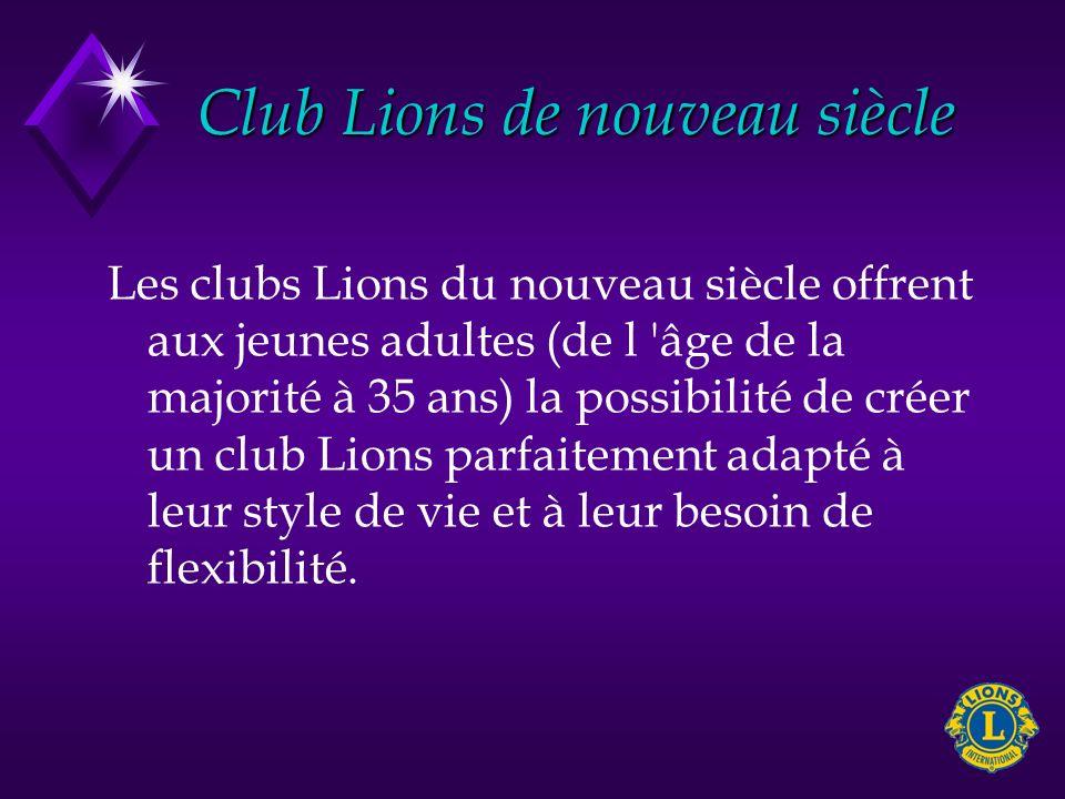Club Lions de nouveau siècle Les clubs Lions du nouveau siècle offrent aux jeunes adultes (de l 'âge de la majorité à 35 ans) la possibilité de créer