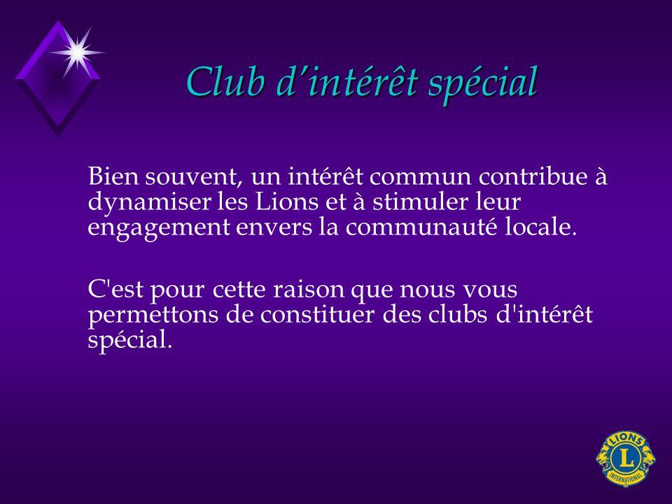 Club dintérêt spécial Bien souvent, un intérêt commun contribue à dynamiser les Lions et à stimuler leur engagement envers la communauté locale. C'est
