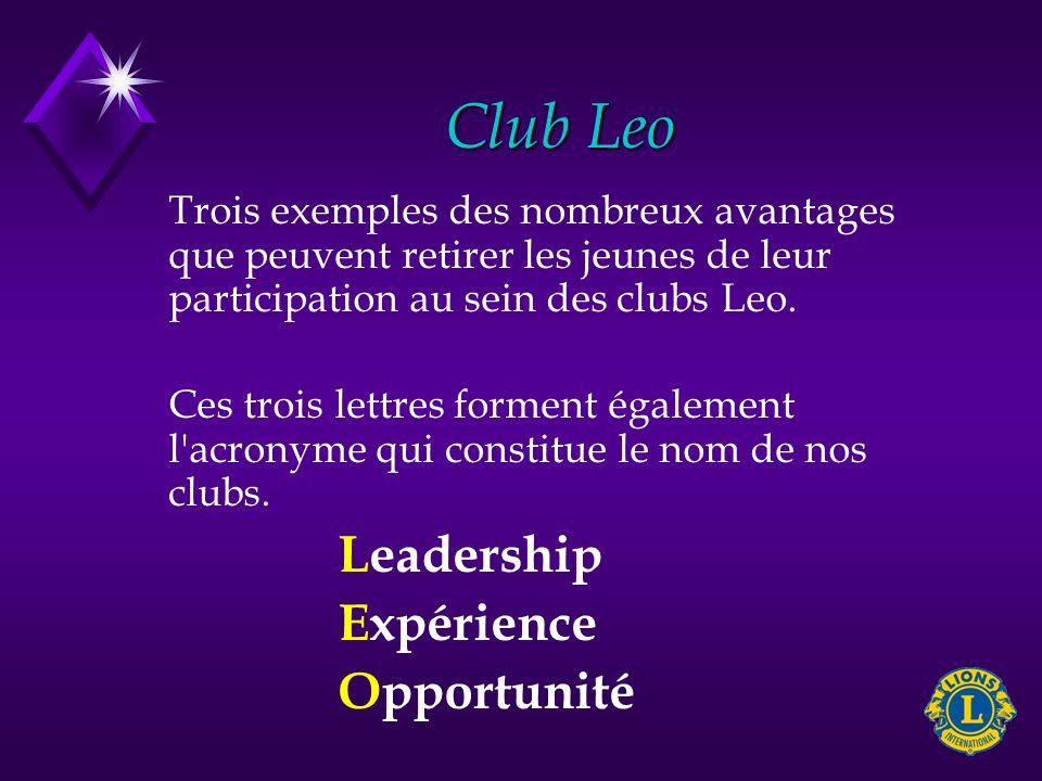 Club Leo Trois exemples des nombreux avantages que peuvent retirer les jeunes de leur participation au sein des clubs Leo. Ces trois lettres forment é