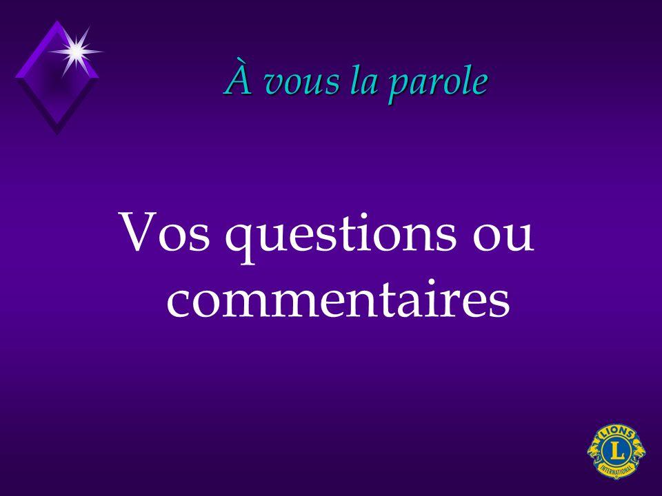 À vous la parole Vos questions ou commentaires