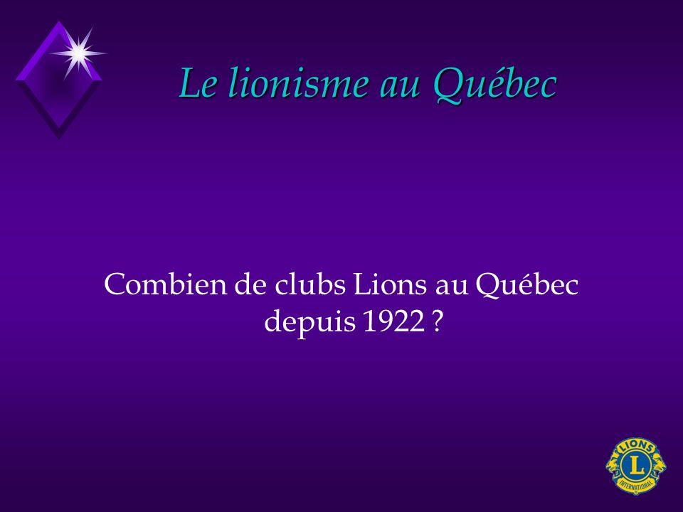 Le lionisme au Québec Combien de clubs Lions au Québec depuis 1922 ?