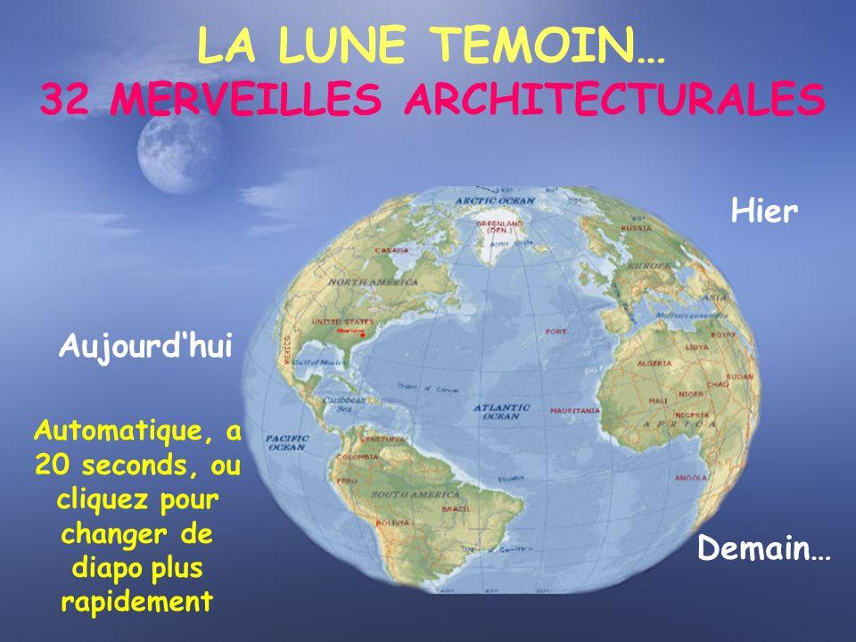 LA LUNE TEMOIN… 32 MERVEILLES ARCHITECTURALES Hier Aujourdhui Demain… Automatique, a 20 seconds, ou cliquez pour changer de diapo plus rapidement