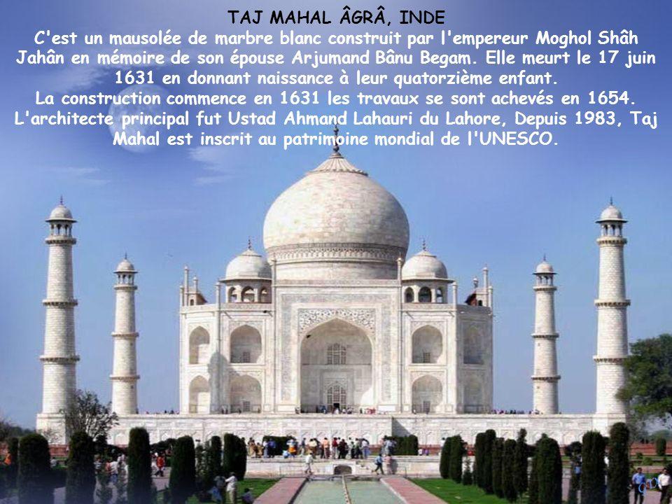 TAJ MAHAL ÂGRÂ, INDE C est un mausolée de marbre blanc construit par l empereur Moghol Shâh Jahân en mémoire de son épouse Arjumand Bânu Begam.