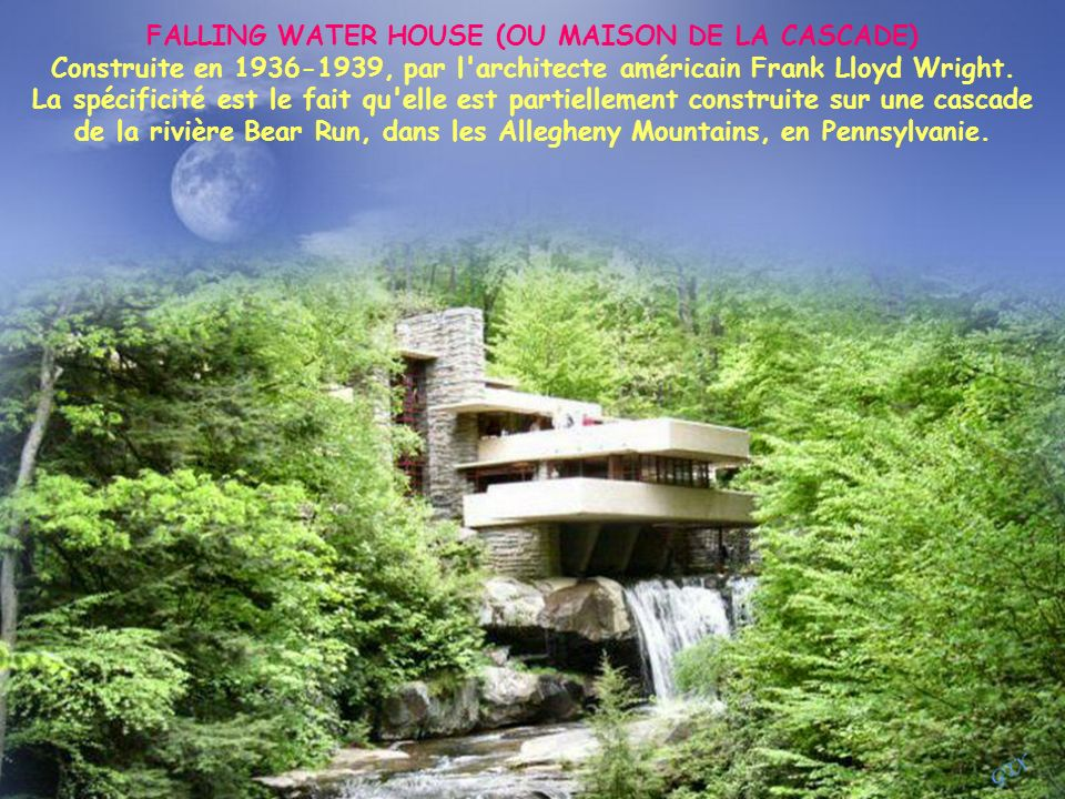 FALLING WATER HOUSE (OU MAISON DE LA CASCADE) Construite en 1936-1939, par l architecte américain Frank Lloyd Wright.