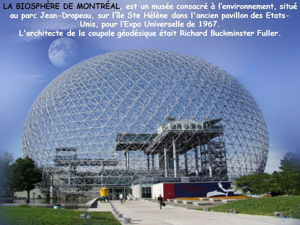LA BIOSPHÈRE DE MONTRÉAL, est un musée consacré à lenvironnement, situé au parc Jean-Drapeau, sur lîle Ste Hélène dans l ancien pavillon des Etats- Unis, pour lExpo Universelle de 1967.